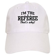 I'm The Referee That's Why Baseball Cap
