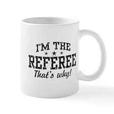 I'm The Referee That's Why Mug