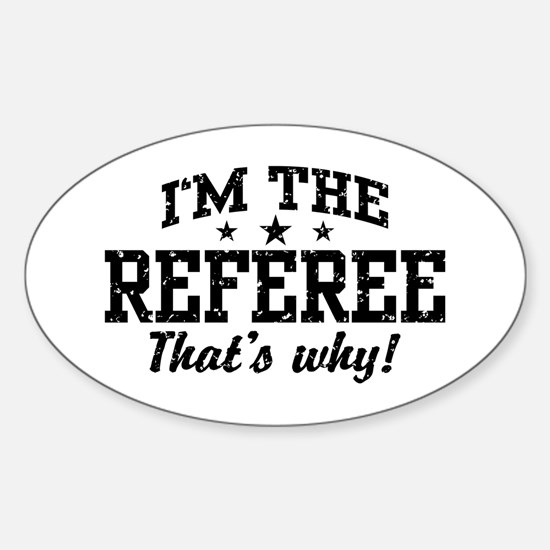 I'm The Referee That's Why Sticker (Oval)