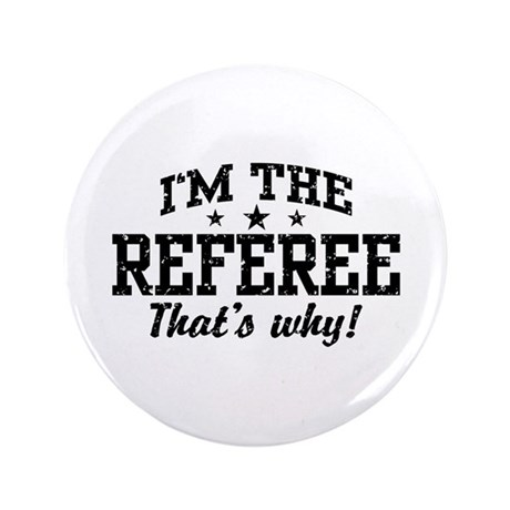 """I'm The Referee That's Why 3.5"""" Button"""