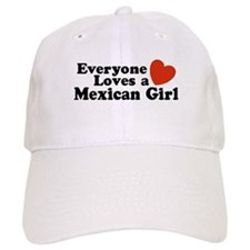 Everyone Loves a Mexican Girl Baseball Cap