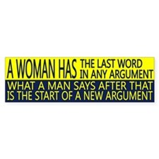 A woman has the last word in any argument.