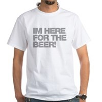 I'm Here For The Beer White T-Shirt