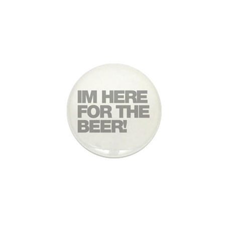 I'm Here For The Beer Mini Button