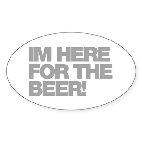I'm Here For The Beer Sticker (Oval)