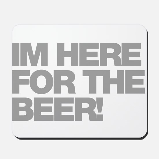 I'm Here For The Beer Mousepad