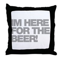 I'm Here For The Beer Throw Pillow