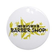I ROCK THE S#%! - BARBER SHOP Ornament (Round)
