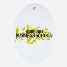 I ROCK THE S#%! - BUSINESS SCHOOL Ornament (Oval)
