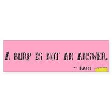 A burp is not an answer.