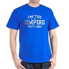 I'm The Umpire That's Why T-Shirt