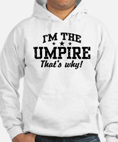 I'm The Umpire That's Why Hoodie