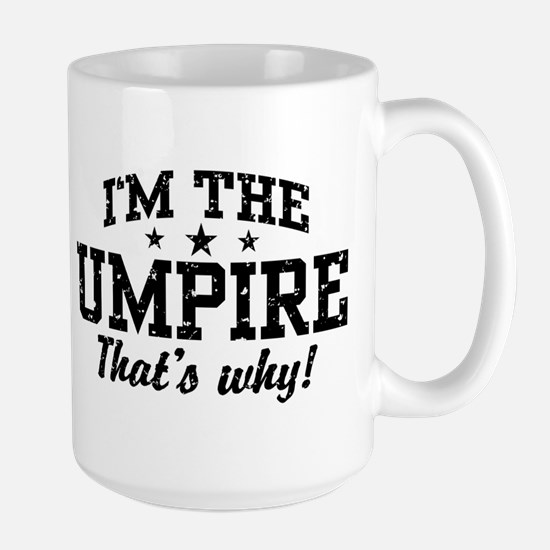 I'm The Umpire That's Why Large Mug