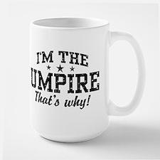 I'm The Umpire That's Why Mug
