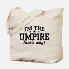 I'm The Umpire That's Why Tote Bag