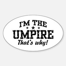 I'm The Umpire That's Why Decal
