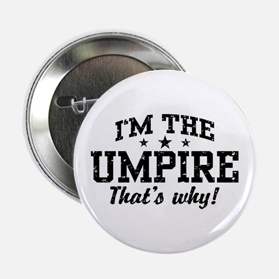 "I'm The Umpire That's Why 2.25"" Button"