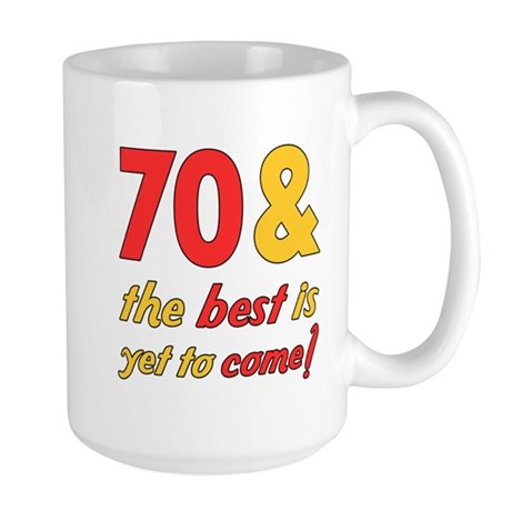70th Birthday Best Yet To Come Large Mug