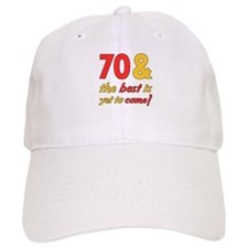 70th Birthday Best Yet To Come Baseball Cap