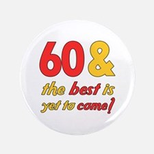 """60th Birthday Best Yet To Come 3.5"""" Button"""