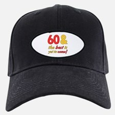 60th Birthday Best Yet To Come Baseball Hat