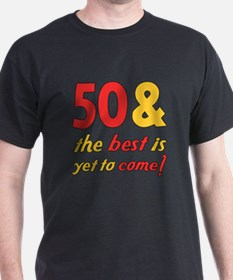 50th Birthday Best Yet To Come T-Shirt