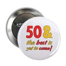 "50th Birthday Best Yet To Come 2.25"" Button"