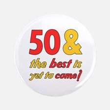 """50th Birthday Best Yet To Come 3.5"""" Button"""