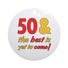 50th Birthday Best Yet To Come Ornament (Round)
