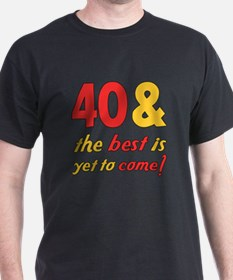 40th Birthday Best Yet To Come T-Shirt