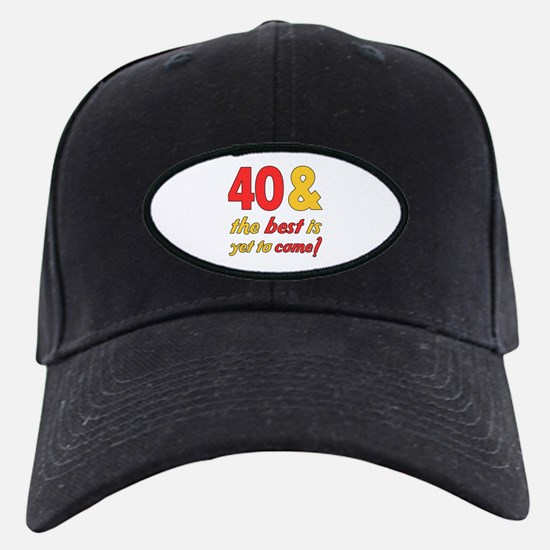 40th Birthday Best Yet To Come Baseball Hat
