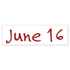 """""""June 16"""" printed on a Bumper Sticker"""