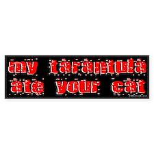 My Tarantula ate Your Cat Bumper Bumper Sticker
