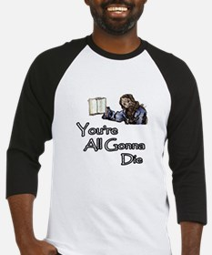 You're All Gonna Die Baseball Jersey