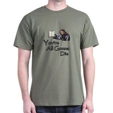 You're All Gonna Die T-Shirt