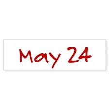 """""""May 24"""" printed on a Bumper Sticker"""