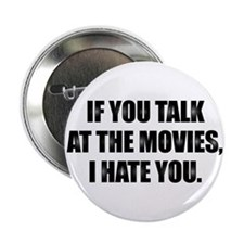 IF YOU TALK AT THE MOVIES, I HATE YOU Button
