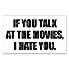 IF YOU TALK AT THE MOVIES, I HATE YOU Decal