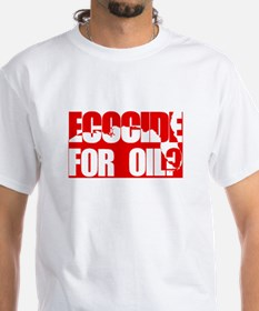 Ecocide for Oil? T-Shirt