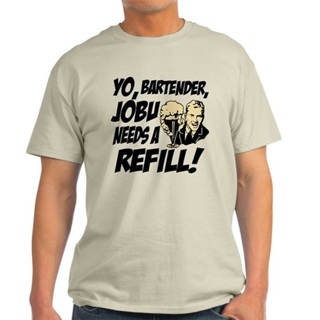 Jobu needs a refill! Light T-Shirt