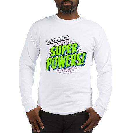 super powers! Long Sleeve T-Shirt