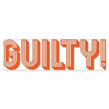 Guilty! Bumper Sticker