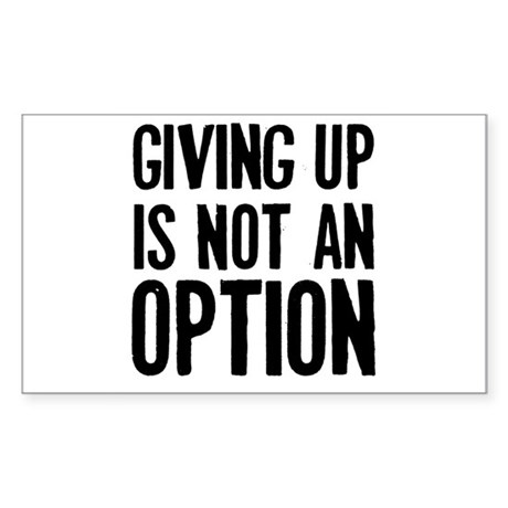 Giving up i not an option Sticker (Rectangle)