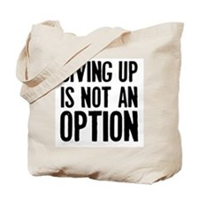 Giving up i not an option Tote Bag