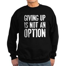 Giving up i not an option Sweatshirt