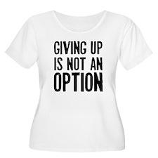 Giving up i not an option T-Shirt