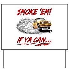 Smoke 'Em! If Ya Can... Yard Sign