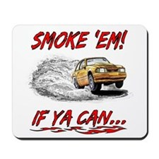 Smoke 'Em! If Ya Can... Mousepad