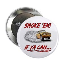 "Smoke 'Em! If Ya Can... 2.25"" Button"