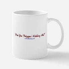 Are You Friggen' Kidding Me? Mug